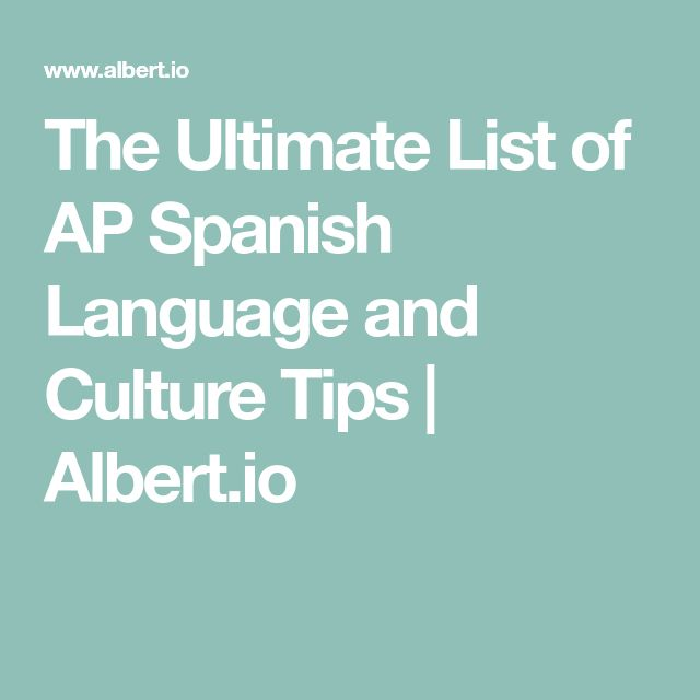 The Ultimate List of AP Spanish Language and Culture Tips | Albert.io