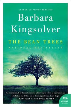 The Bean Trees: A good story. Follow Taylor as she heads west to make something more of her life. A tale of friendship and survival that redefines the traditional family.