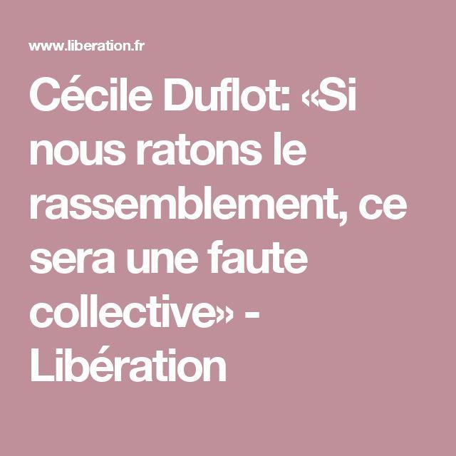 Cécile Duflot: «Si nous ratons le rassemblement, ce sera une faute collective» - Libération