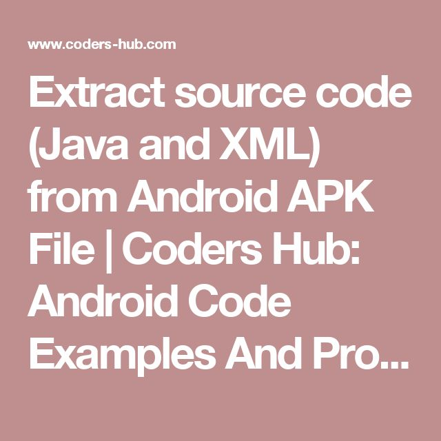 Extract source code (Java and XML) from Android APK File | Coders Hub: Android Code Examples And Programming Tutorials