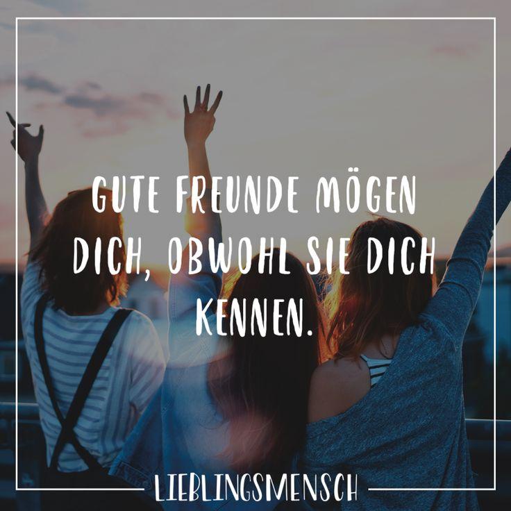 Gute Freunde mögen dich, obwohl sie dich kennen