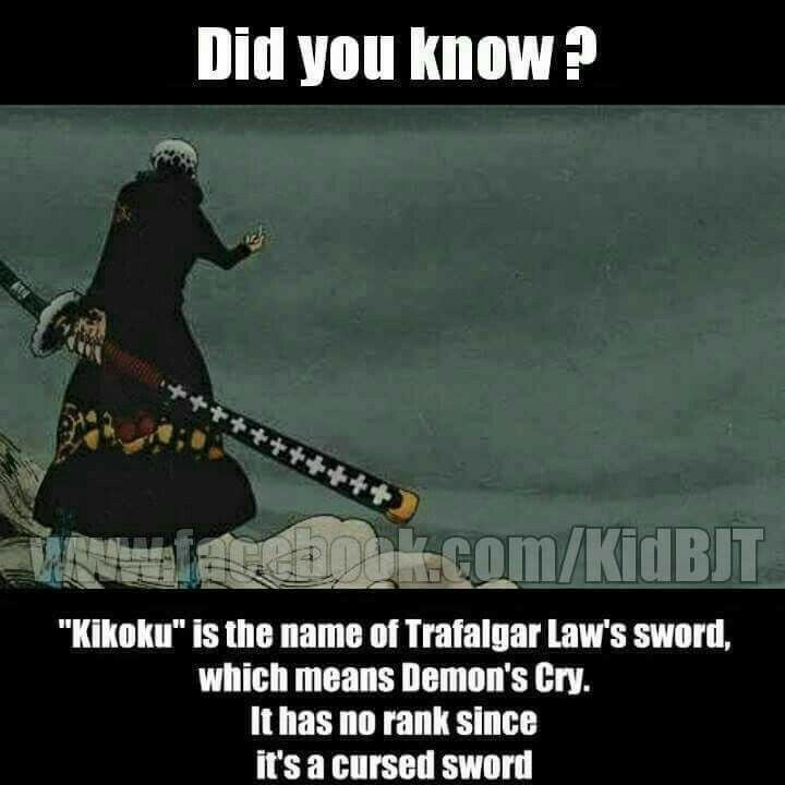 """Did you know?, """"Kikoku"""" is the name of Trafalgar Law's sword, which means Damon's Cry, it has no rank since it's a cursed sword, Trafalgar D. Water Law, fact, text; One Piece"""