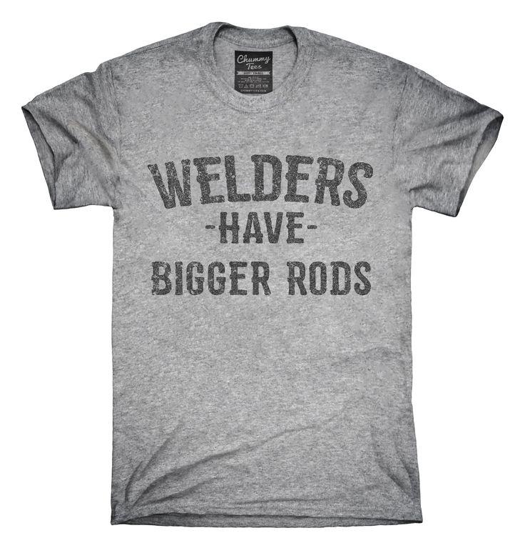 Welders Have Bigger Rods T-Shirts, Hoodies, Tank Tops