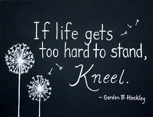 If life gets too hard to stand, Kneel. - Gordon B. Hinkley ... Art © Robyn via her blog. Her shop: http://www.etsy.com/shop/LejardinMarket