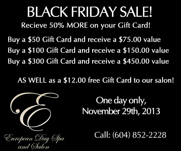 *BLACK FRIDAY SPECIAL - NOVEMBER 29th* - Receive 50% more on any GIFT CARD purchased on November 29th AND receive a $12 promo card to our Salon to use in the future! This sale is ONE DAY ONLY! To purchase your Gift Card, drop into the Spa or Call (604) 852-222 Thank you! www.abbotsfordspa.ca