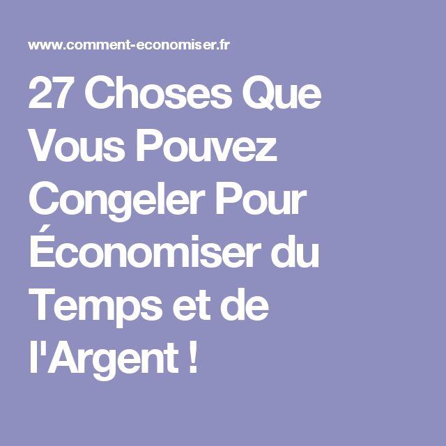 27 Choses Que Vous Pouvez Congeler Pour Économiser du Temps et de l'Argent !