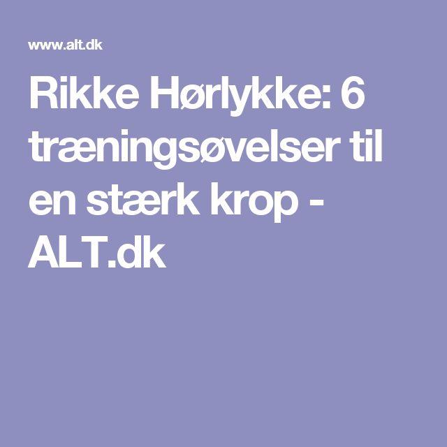 Rikke Hørlykke: 6 træningsøvelser til en stærk krop - ALT.dk