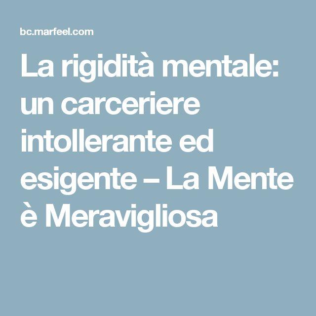 La rigidità mentale: un carceriere intollerante ed esigente – La Mente è Meravigliosa