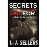 Secrets to Die For (The Detective Jackson Mystery/Thriller Series) (Kindle Edition)By L.J. Sellers