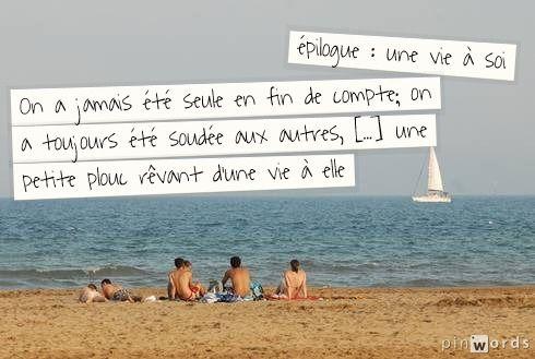 """dernier chapitre : épilogue. Marie est sur la plage de Gruissant avec ses enfants, Delphine et Paul... Elle finit le roman avec ces mots : """"C'est ma vie"""""""