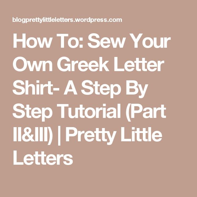 How To: Sew Your Own Greek Letter Shirt- A Step By Step Tutorial (Part II&III) | Pretty Little Letters