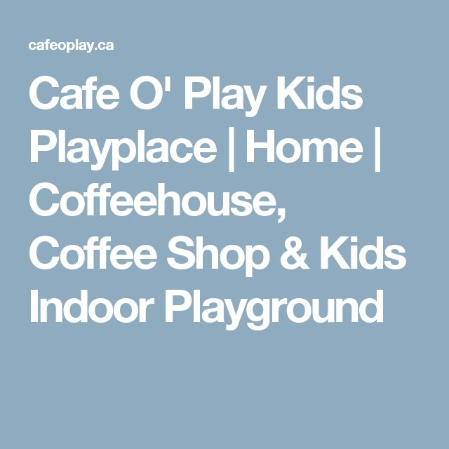 Cafe O' Play Kids Playplace | Home | Coffeehouse, Coffee Shop & Kids Indoor Playground