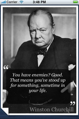 Love this quote by Winston Churchill. Don't fear critics or enemies...part of life and part of the process.