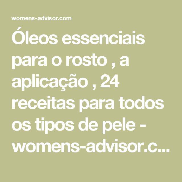 Óleos essenciais para o rosto , a aplicação , 24 receitas para todos os tipos de pele - womens-advisor.com