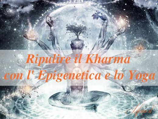 lifeme: RIPULIRE IL KHARMA CON L'EPIGENETICA E LO YOGA