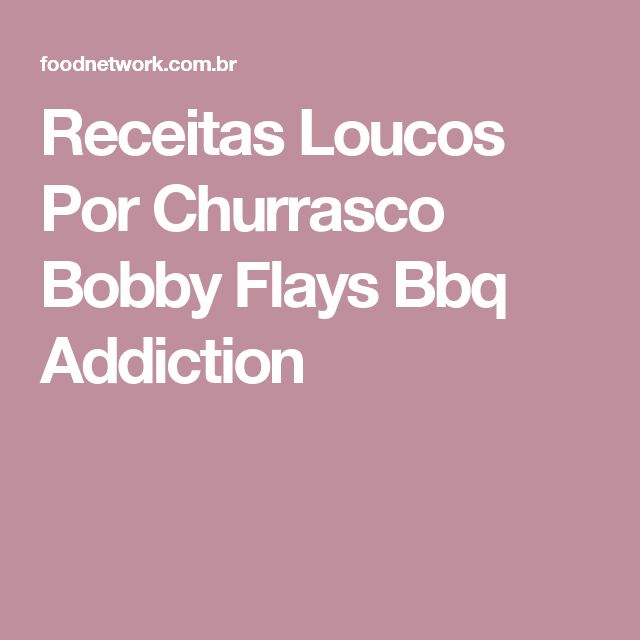 Receitas  Loucos Por Churrasco Bobby Flays Bbq Addiction