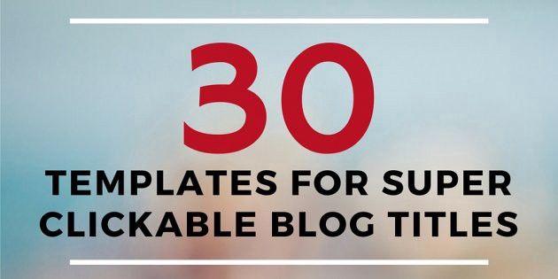30 Scheme For Super Clickable Blog Headlines Social Media