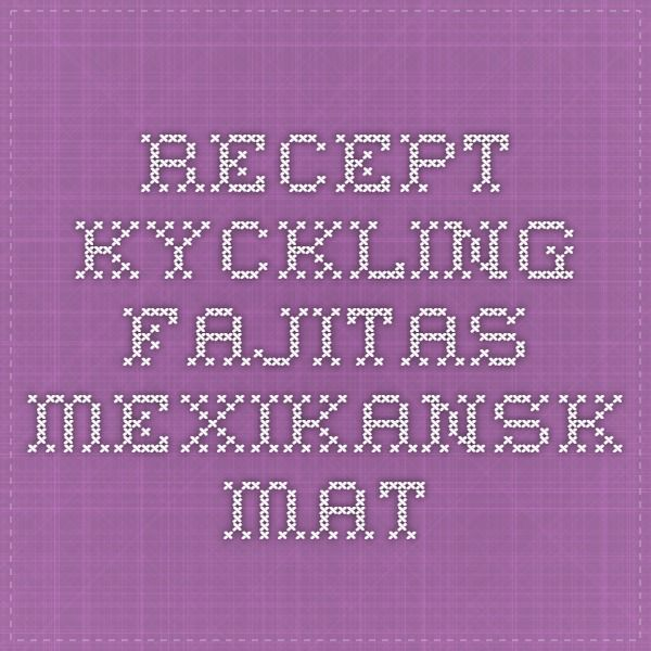 Recept Kyckling fajitas - mexikansk mat