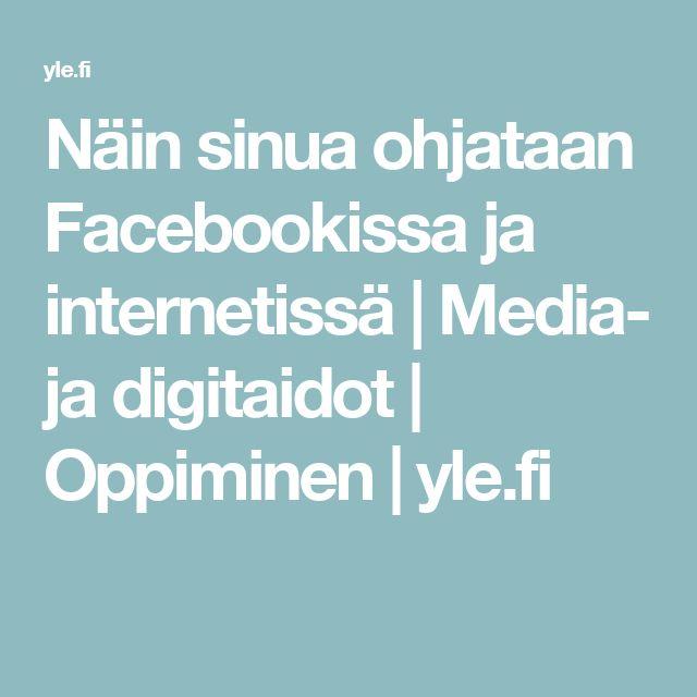 Näin sinua ohjataan Facebookissa ja internetissä | Media- ja digitaidot | Oppiminen | yle.fi