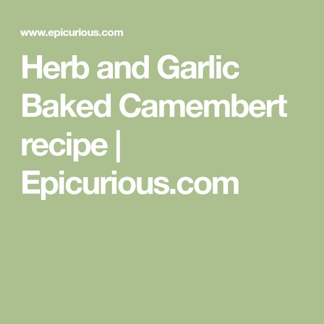 Herb and Garlic Baked Camembert recipe | Epicurious.com