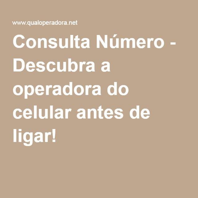 Consulta Número - Descubra a operadora do celular antes de ligar!