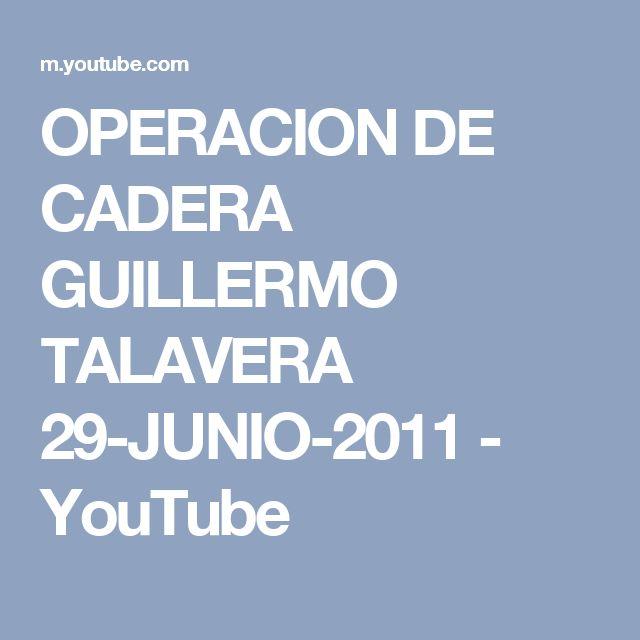 OPERACION DE CADERA GUILLERMO TALAVERA 29-JUNIO-2011 - YouTube