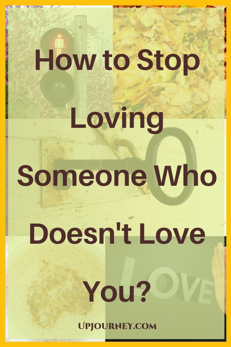How to stop loving someone who doesnt love you loving
