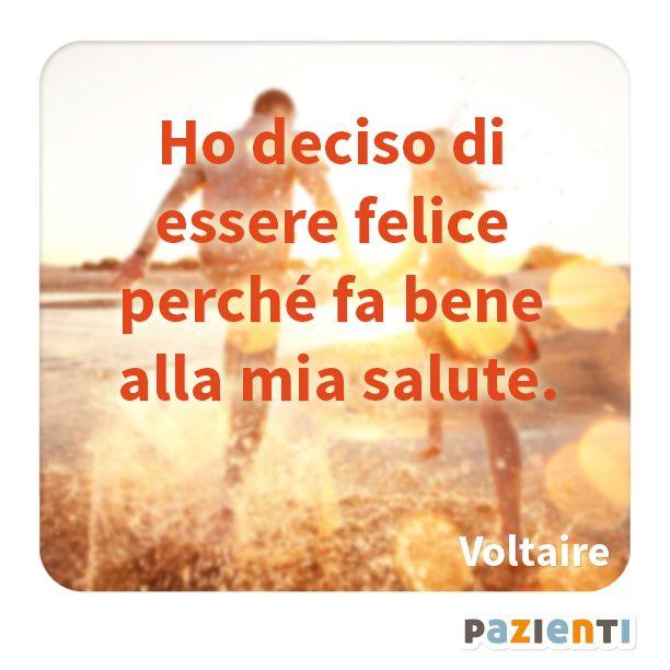 """""""Ho deciso di essere felice perché fa bene alla mia salute."""" (Voltaire)"""