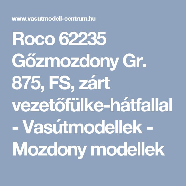 Roco 62235 Gőzmozdony Gr. 875, FS, zárt vezetőfülke-hátfallal - Vasútmodellek - Mozdony modellek
