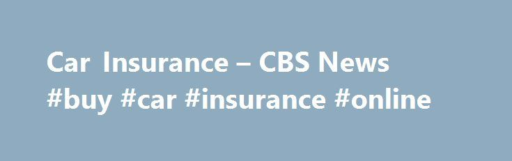 Car Insurance – CBS News #buy #car #insurance #online http://insurance.remmont.com/car-insurance-cbs-news-buy-car-insurance-online/  #local auto insurance # Car Insurance Last Updated Feb 5, 2010 11:46 AM EST What's the best way to save on car insurance? Compare prices: Here lies your single biggest shot at saving money. In any city or any zip code, some insurers charge twice as much as others for exactly the same coverage. Insurers […]The post Car Insurance – CBS News #buy #car #insurance…