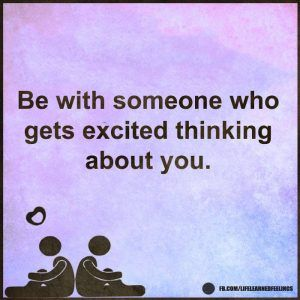 Words Of Wisdom Quotes, Be with someone who gets excited thinking about you
