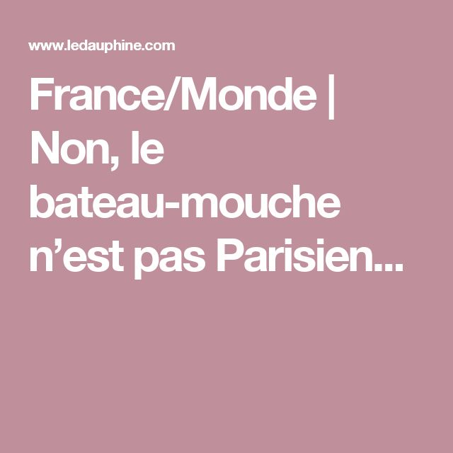 France/Monde | Non, le bateau-mouche n'est pas Parisien...