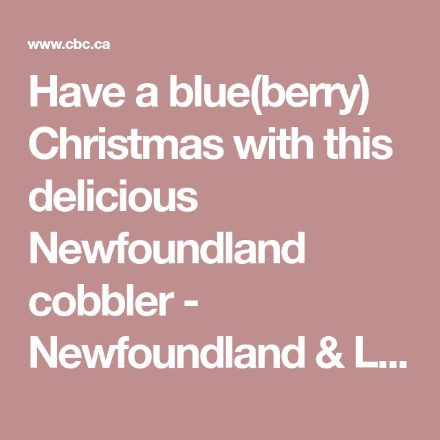Have a blue(berry) Christmas with this delicious Newfoundland cobbler - Newfoundland & Labrador - CBC News