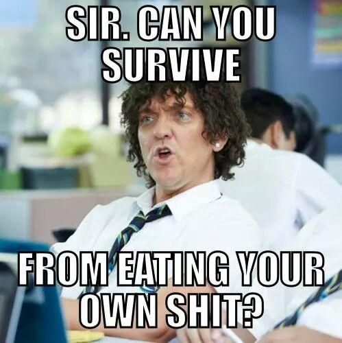 Sir, can you survive from eating your own shit?