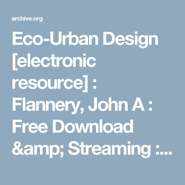 Eco-Urban Design [electronic resource] : Flannery, John A : Free Download & Streaming : Internet Archive