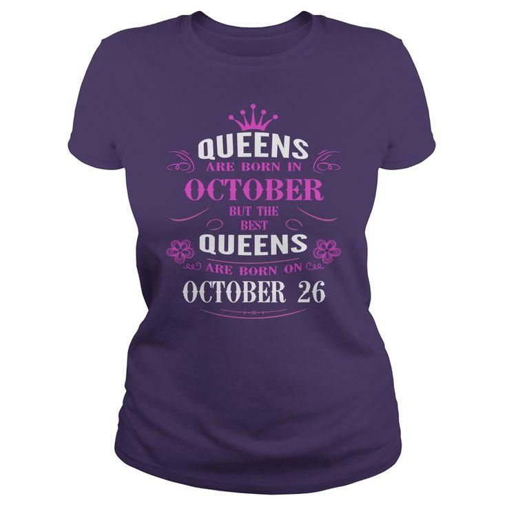 october 26 birthday Queens Tshirt, The best Queens are Born october 26 shirts, october 26 birthday T-shirt, Birthday october 26 T Shirt, Queen Born october 26 Birthday Hoodie Vneck