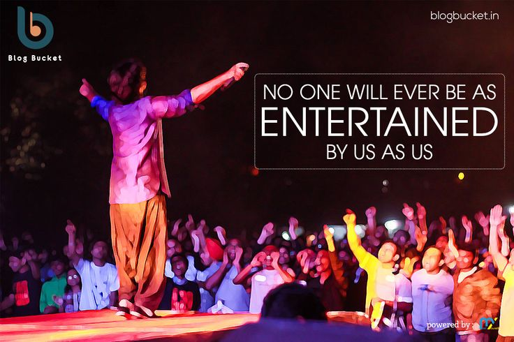 No one will ever be as entertained by us as us. Read more about entertainment on BlogBucket - http://blogbucket.in/entertainment/