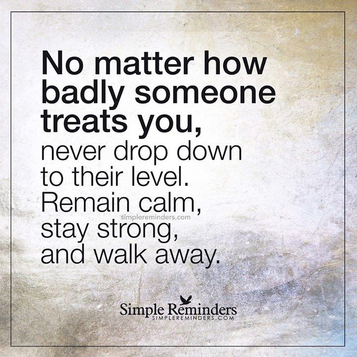 """""""No Matter How Badly People Treat You Never Drop Down To"""