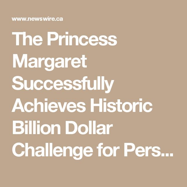 The Princess Margaret Successfully Achieves Historic Billion Dollar Challenge for Personalized