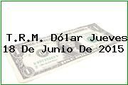 http://tecnoautos.com/wp-content/uploads/imagenes/trm-dolar/thumbs/trm-dolar-20150618.jpg TRM Dólar Colombia, Jueves 18 de Junio de 2015 - http://tecnoautos.com/actualidad/finanzas/trm-dolar-hoy/tcrm-colombia-jueves-18-de-junio-de-2015/