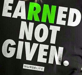 Earned, not given #nurselife