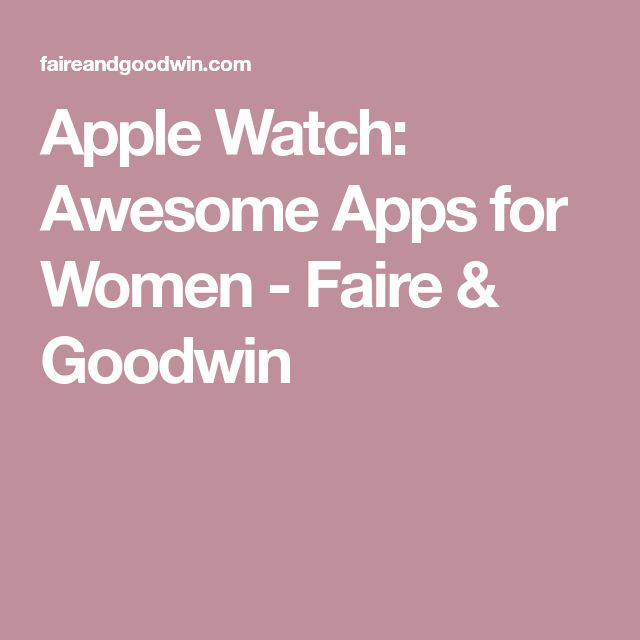 Apple Watch: Awesome Apps for Women - Faire & Goodwin