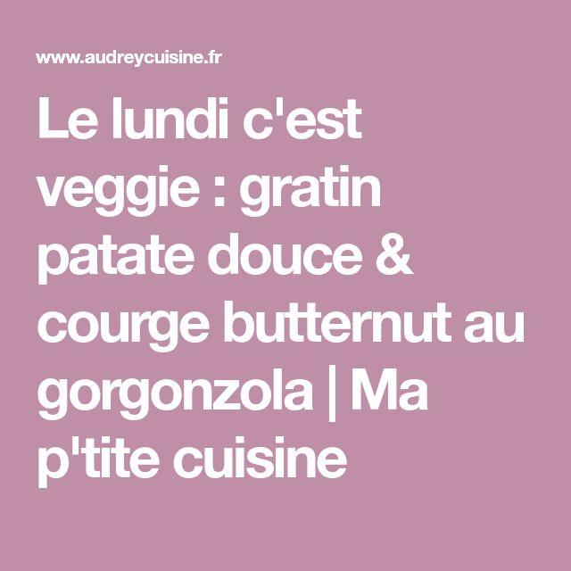 Le lundi c'est veggie : gratin patate douce & courge butternut au gorgonzola | Ma p'tite cuisine