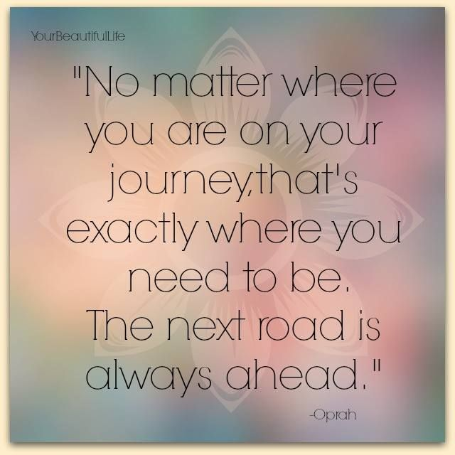 25 Best Life Journey Quotes On Pinterest: Oprah Quote: No Matter Where You Are On Your Journey, That