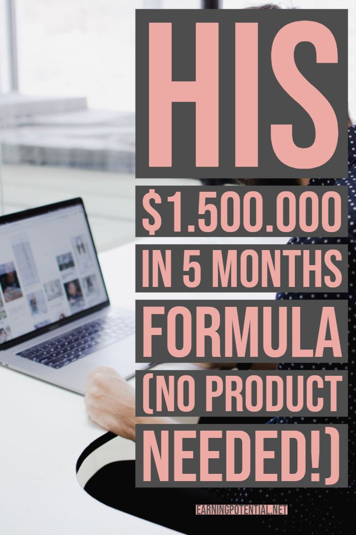 His $1.500.000 in 5 months formula (no product needed!)
