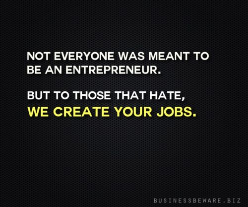 Dear entrepreneur haters... Great quote for any small ...