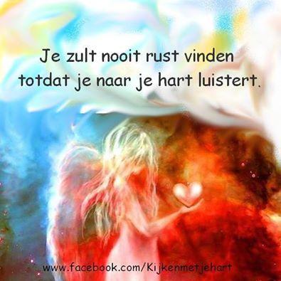 je zult nooit rust vinden totdat je naar je eigen hart luistert ...