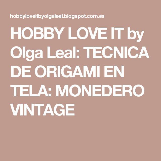 HOBBY LOVE IT by Olga Leal: TECNICA DE ORIGAMI EN TELA: MONEDERO VINTAGE
