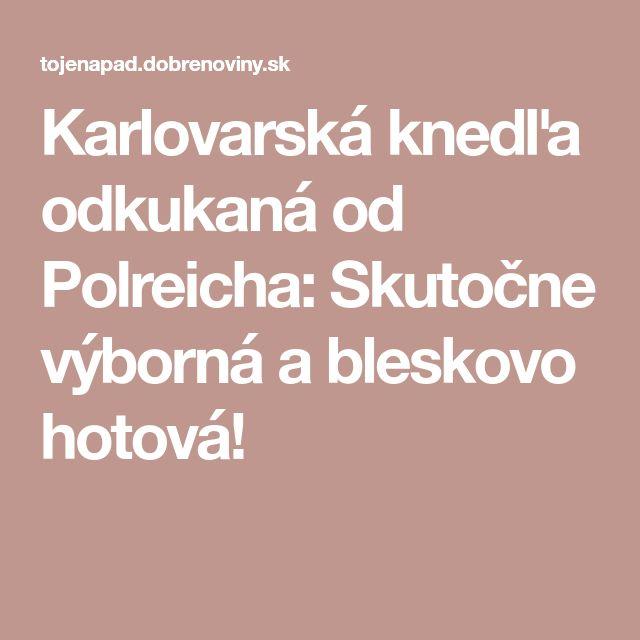 Karlovarská knedľa odkukaná od Polreicha: Skutočne výborná a bleskovo hotová!