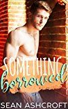 Something Borrowed (Something About Him Book 2) by Sean Ashcroft (Author) #LGBT #Kindle US #NewRelease #Lesbian #Gay #Bisexual #Transgender #eBook #ad